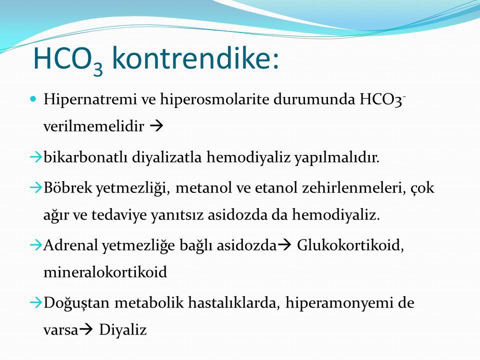 HCO3 kontrendike: Hipernatremi ve hiperosmolarite durumunda HCO3- verilmemelidir  bikarbonatlı diyalizatla hemodiyaliz yapılmalıdır.
