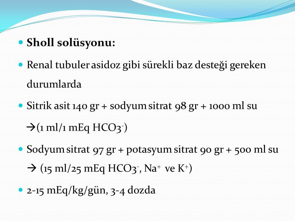 Sholl solüsyonu: Renal tubuler asidoz gibi sürekli baz desteği gereken durumlarda. Sitrik asit 140 gr + sodyum sitrat 98 gr + 1000 ml su.