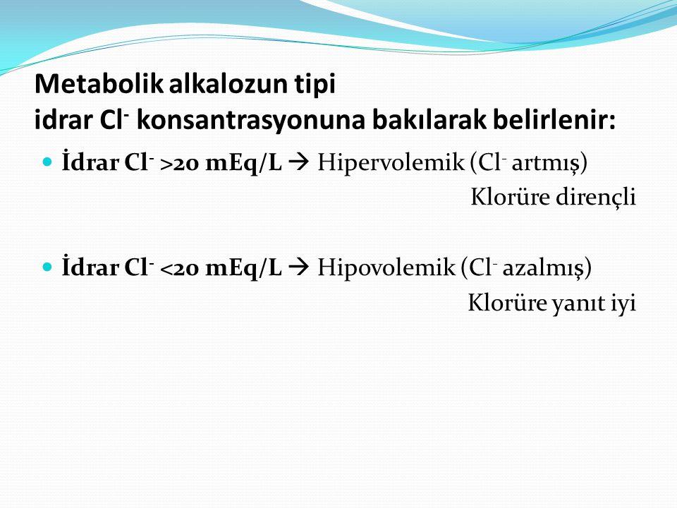 Metabolik alkalozun tipi idrar Cl- konsantrasyonuna bakılarak belirlenir: