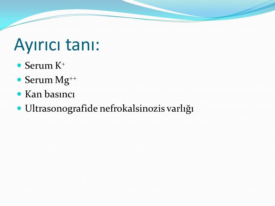 Ayırıcı tanı: Serum K+ Serum Mg++ Kan basıncı