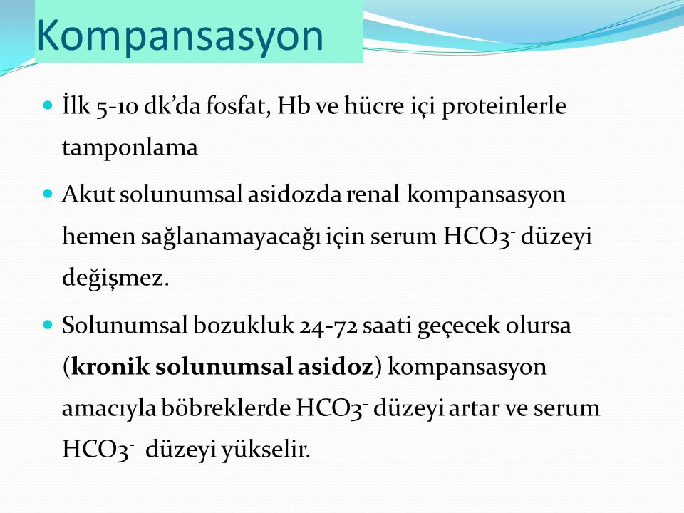 Kompansasyon İlk 5-10 dk'da fosfat, Hb ve hücre içi proteinlerle tamponlama.