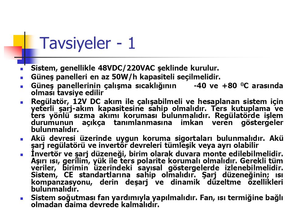 Tavsiyeler - 1 Sistem, genellikle 48VDC/220VAC şeklinde kurulur.