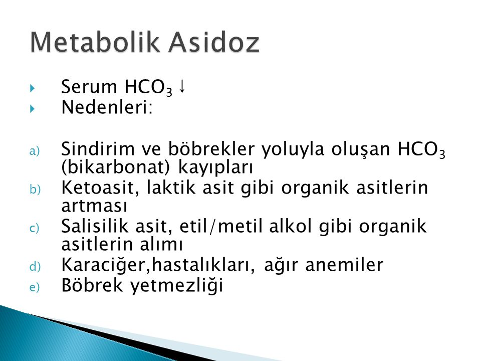 Metabolik Asidoz Serum HCO3 ↓ Nedenleri: