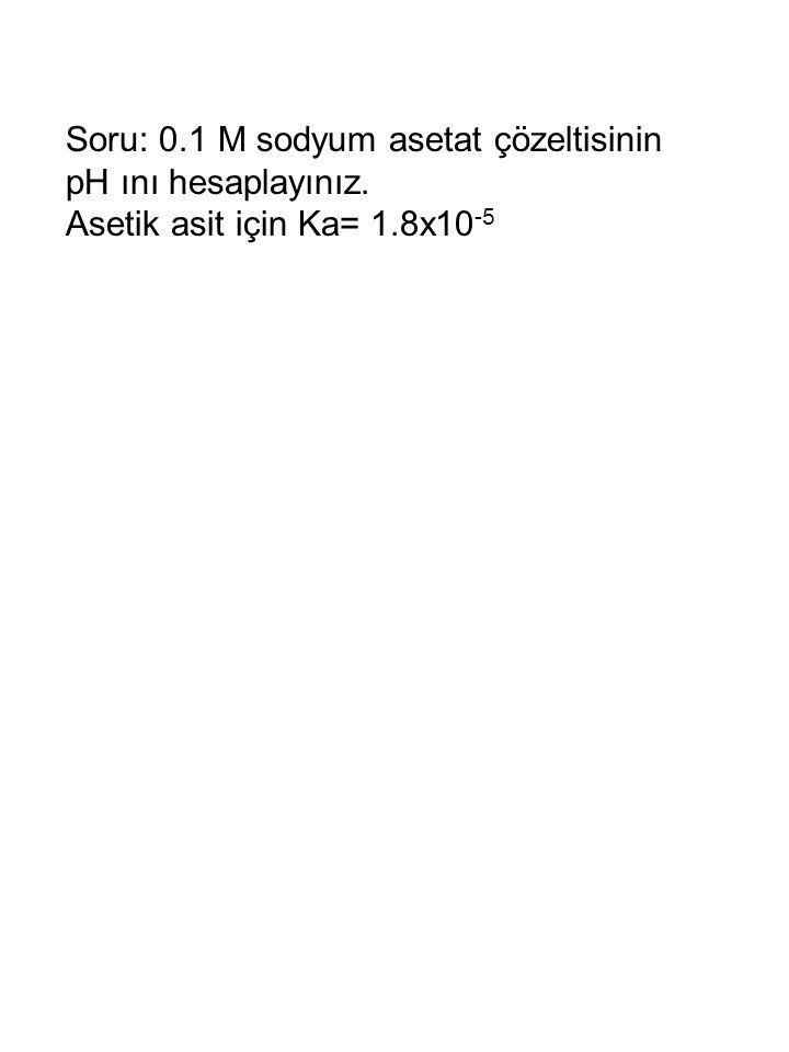 Soru: 0.1 M sodyum asetat çözeltisinin pH ını hesaplayınız.