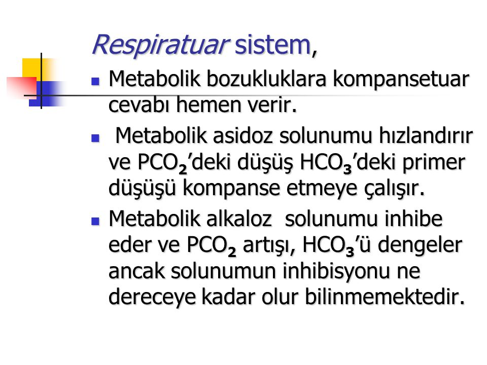 Respiratuar sistem, Metabolik bozukluklara kompansetuar cevabı hemen verir.