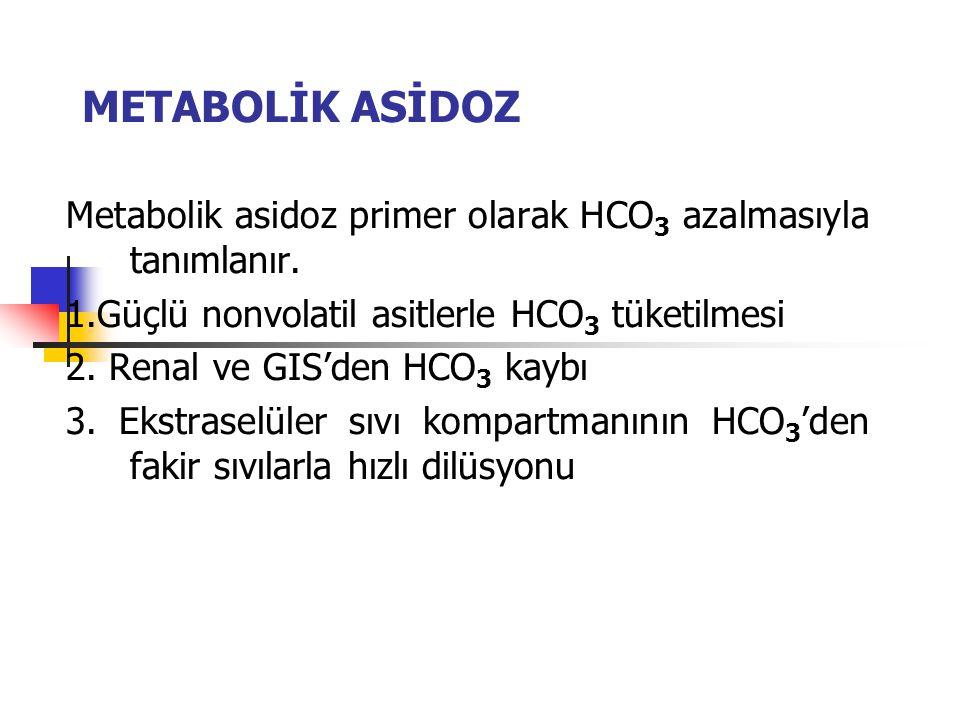 METABOLİK ASİDOZ Metabolik asidoz primer olarak HCO3 azalmasıyla tanımlanır. 1.Güçlü nonvolatil asitlerle HCO3 tüketilmesi.