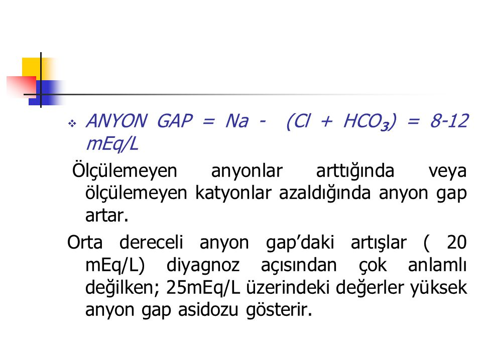 ANYON GAP = Na - (Cl + HCO3) = 8-12 mEq/L