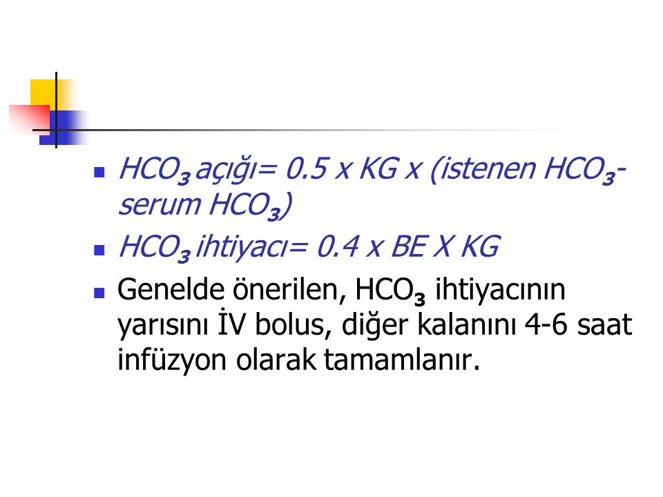 HCO3 açığı= 0.5 x KG x (istenen HCO3- serum HCO3)