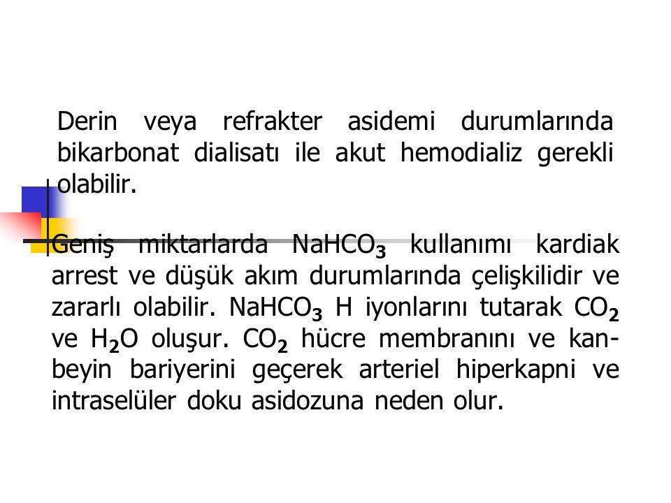 Derin veya refrakter asidemi durumlarında bikarbonat dialisatı ile akut hemodializ gerekli olabilir.