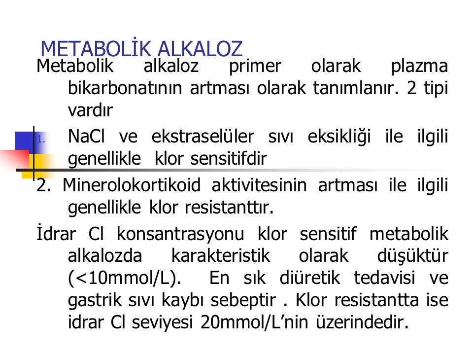 METABOLİK ALKALOZ Metabolik alkaloz primer olarak plazma bikarbonatının artması olarak tanımlanır. 2 tipi vardır.