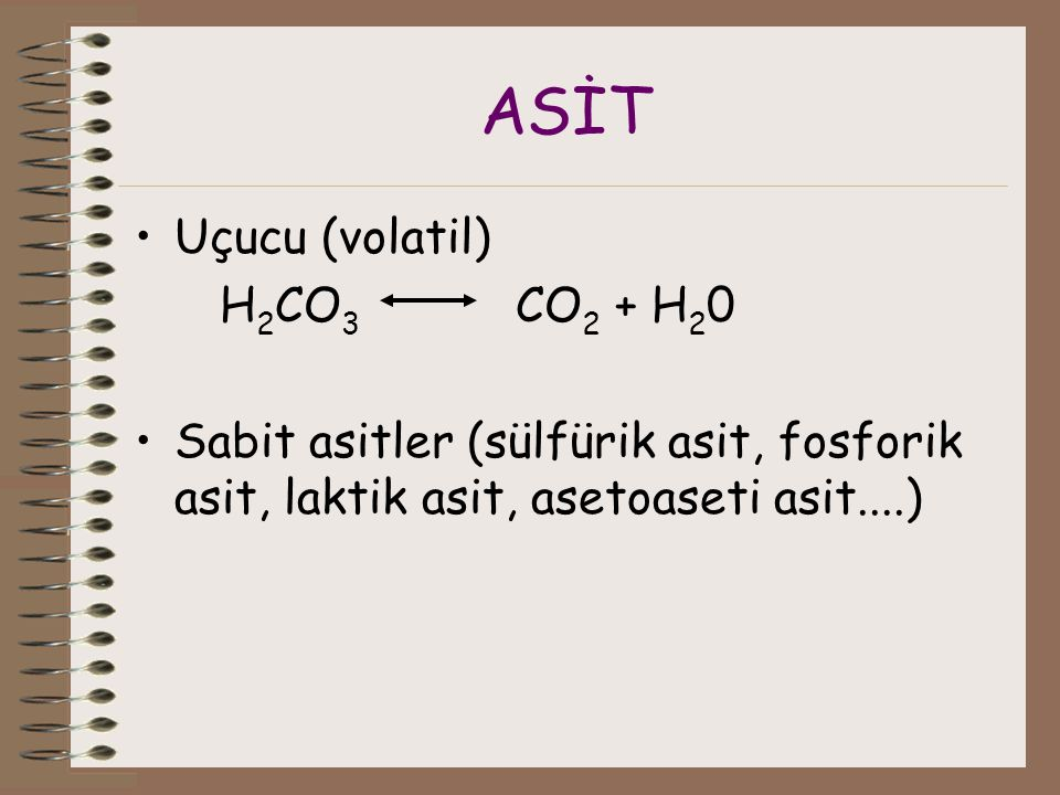 ASİT Uçucu (volatil) H2CO3 CO2 + H20