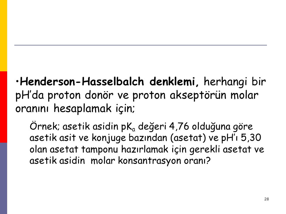 Henderson-Hasselbalch denklemi, herhangi bir pH'da proton donör ve proton akseptörün molar oranını hesaplamak için;