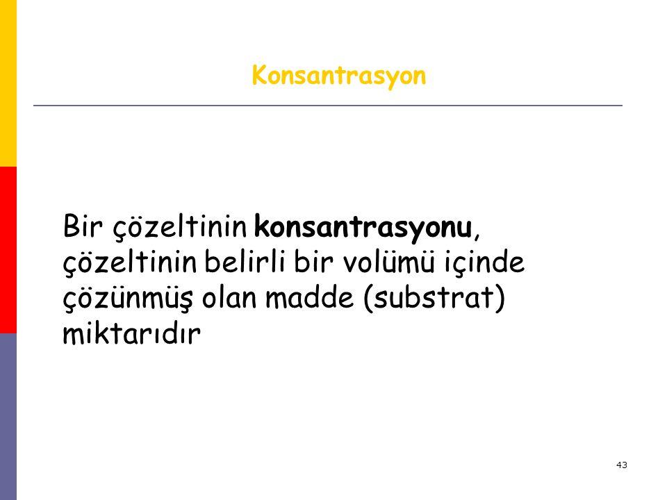 Konsantrasyon Bir çözeltinin konsantrasyonu, çözeltinin belirli bir volümü içinde çözünmüş olan madde (substrat) miktarıdır.