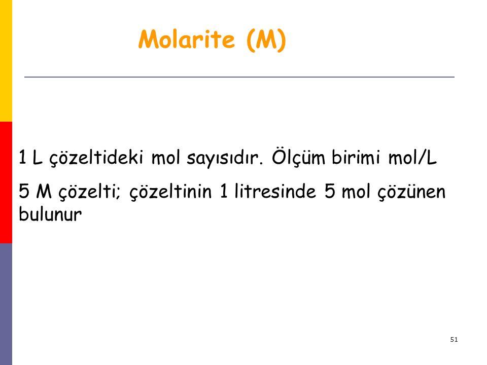 Molarite (M) 1 L çözeltideki mol sayısıdır. Ölçüm birimi mol/L
