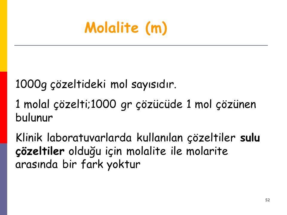 Molalite (m) 1000g çözeltideki mol sayısıdır.