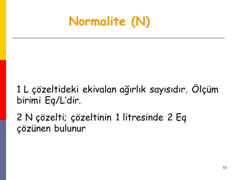 Normalite (N) 1 L çözeltideki ekivalan ağırlık sayısıdır.
