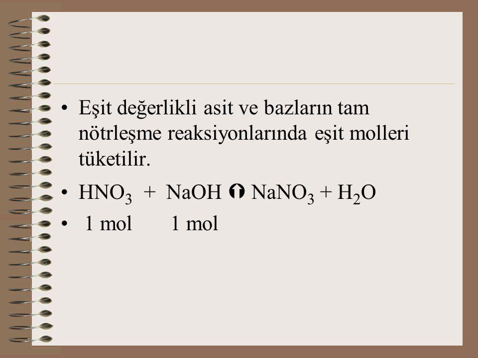 Eşit değerlikli asit ve bazların tam nötrleşme reaksiyonlarında eşit molleri tüketilir.
