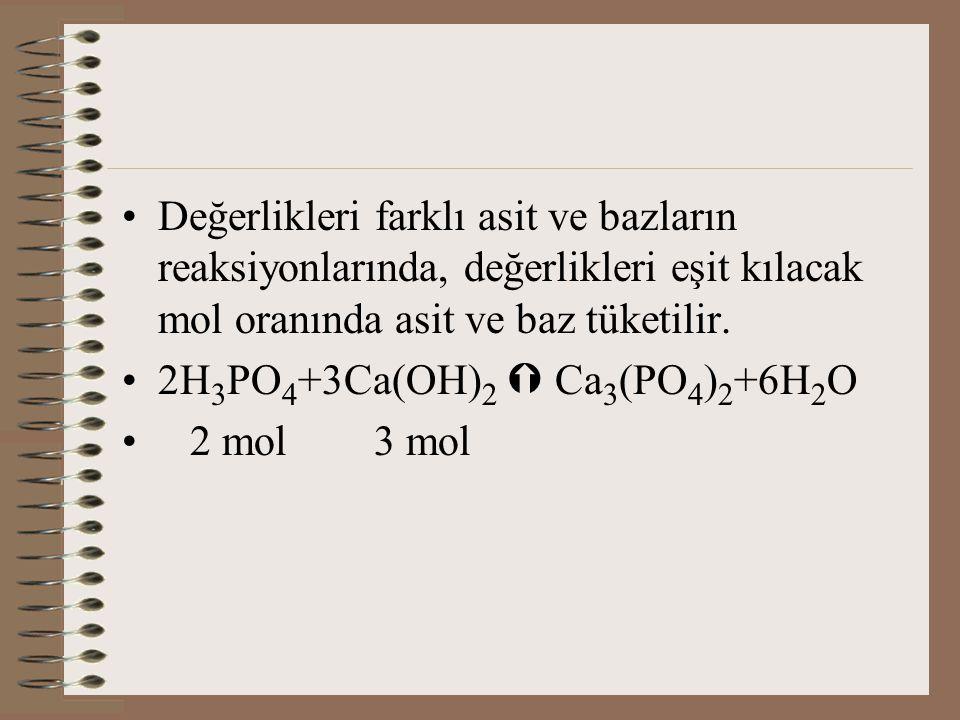 Değerlikleri farklı asit ve bazların reaksiyonlarında, değerlikleri eşit kılacak mol oranında asit ve baz tüketilir.