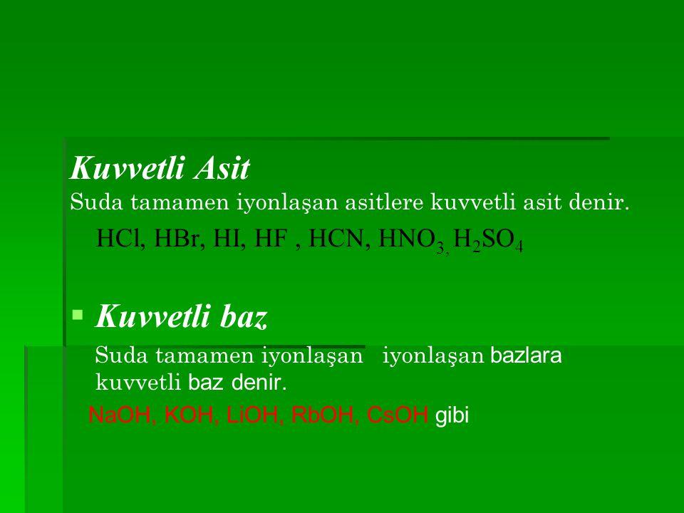 Kuvvetli Asit Kuvvetli baz HCl, HBr, HI, HF , HCN, HNO3, H2SO4