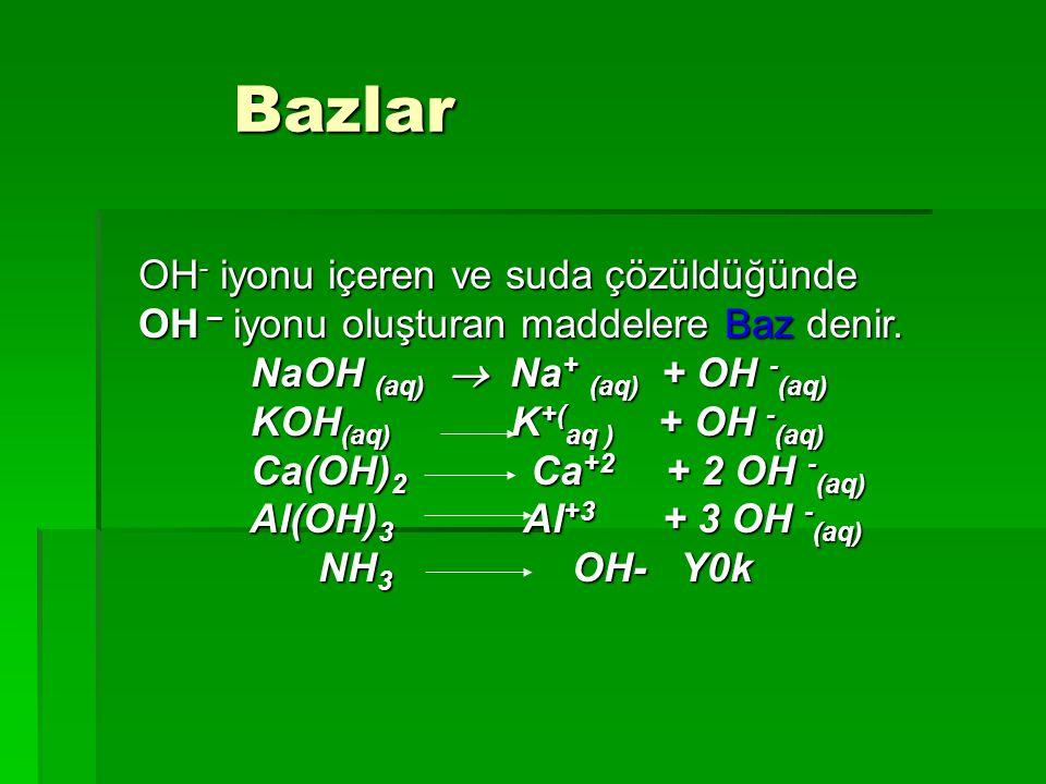 Bazlar OH- iyonu içeren ve suda çözüldüğünde OH – iyonu oluşturan maddelere Baz denir. NaOH (aq)  Na+ (aq) + OH -(aq)