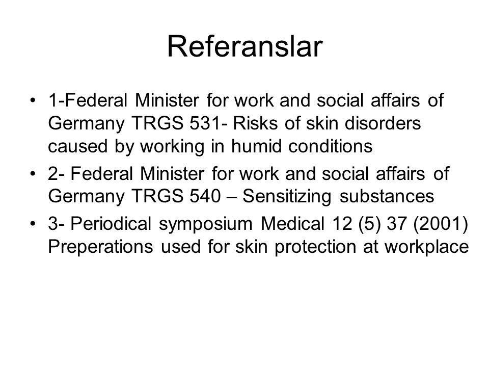 Referanslar 1-Federal Minister for work and social affairs of Germany TRGS 531- Risks of skin disorders caused by working in humid conditions.