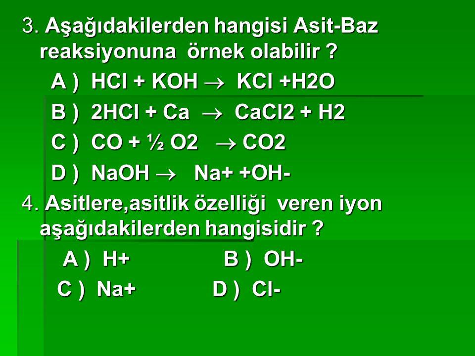 3. Aşağıdakilerden hangisi Asit-Baz reaksiyonuna örnek olabilir