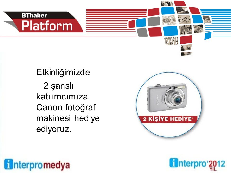 Etkinliğimizde 2 şanslı katılımcımıza Canon fotoğraf makinesi hediye ediyoruz.