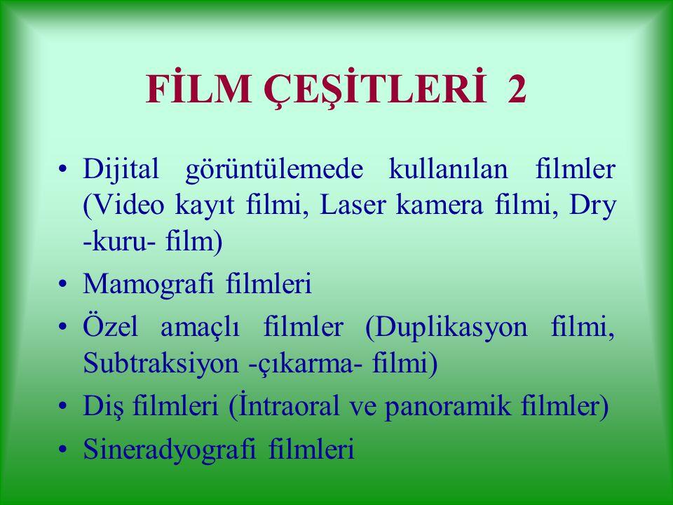 FİLM ÇEŞİTLERİ 2 Dijital görüntülemede kullanılan filmler (Video kayıt filmi, Laser kamera filmi, Dry -kuru- film)