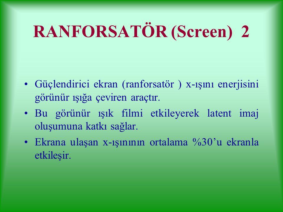 RANFORSATÖR (Screen) 2 Güçlendirici ekran (ranforsatör ) x-ışını enerjisini görünür ışığa çeviren araçtır.