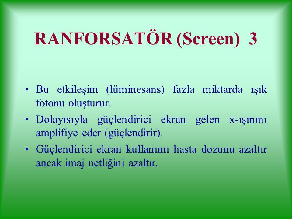 RANFORSATÖR (Screen) 3 Bu etkileşim (lüminesans) fazla miktarda ışık fotonu oluşturur.