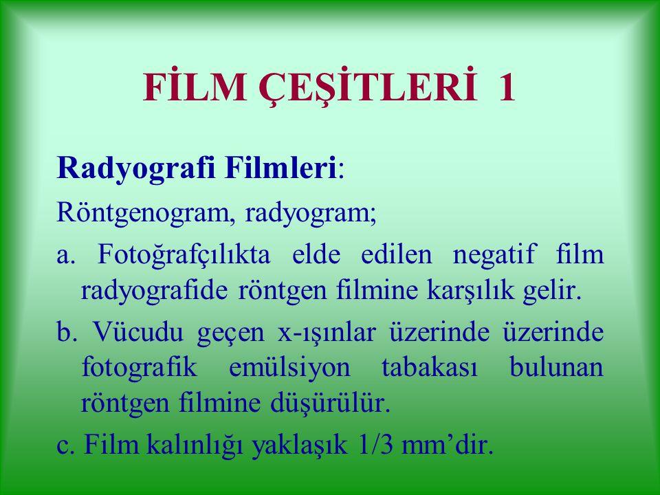 FİLM ÇEŞİTLERİ 1 Radyografi Filmleri: Röntgenogram, radyogram;