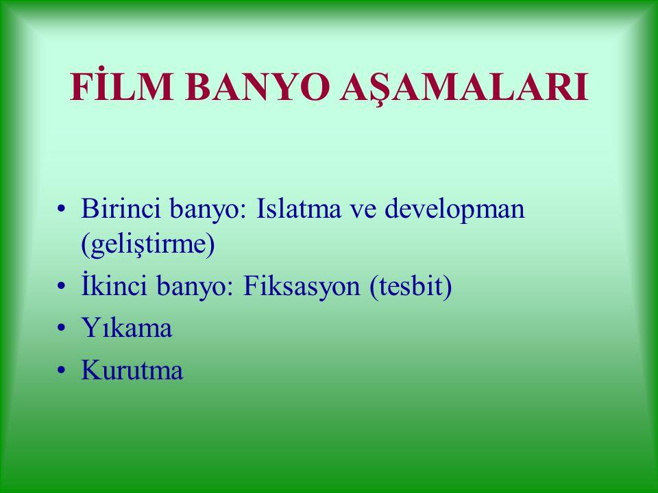 FİLM BANYO AŞAMALARI Birinci banyo: Islatma ve developman (geliştirme)