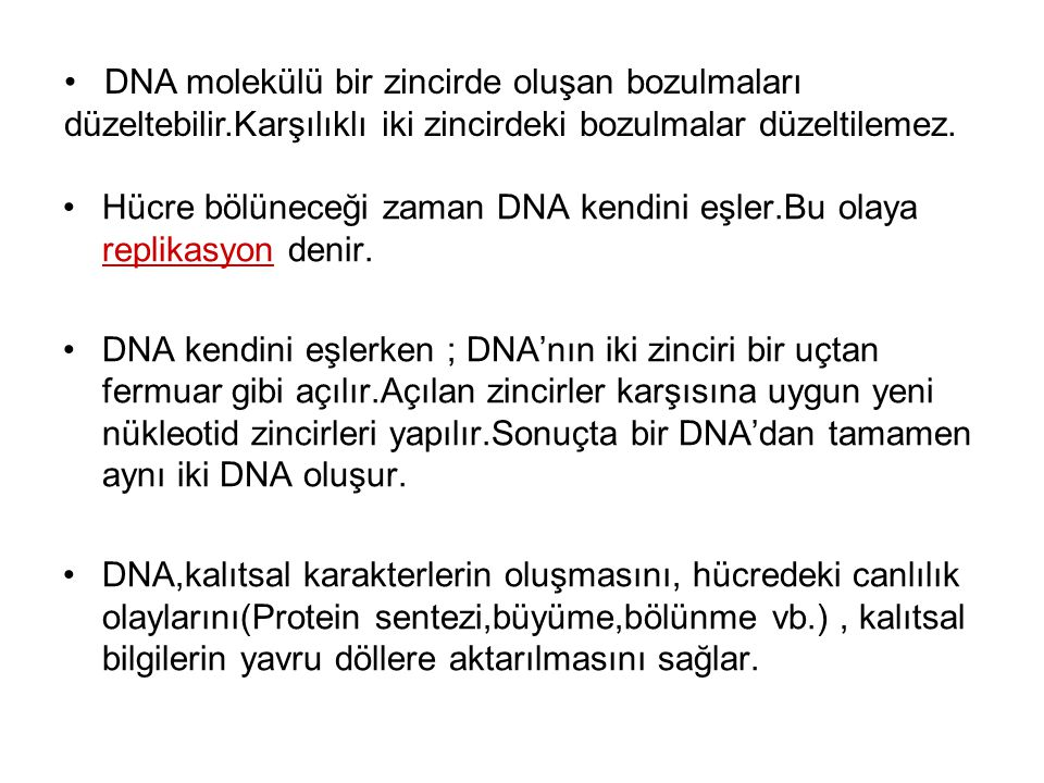 Hücre bölüneceği zaman DNA kendini eşler.Bu olaya replikasyon denir.