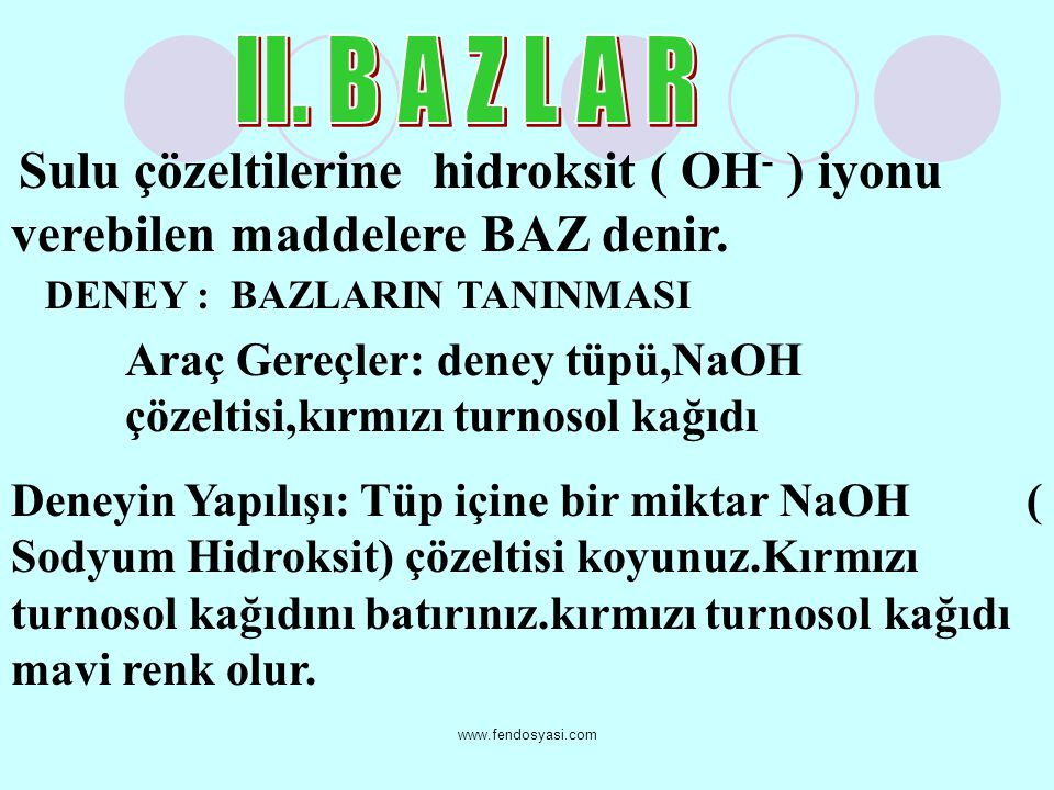 II. B A Z L A R Sulu çözeltilerine hidroksit ( OH- ) iyonu verebilen maddelere BAZ denir. DENEY : BAZLARIN TANINMASI.