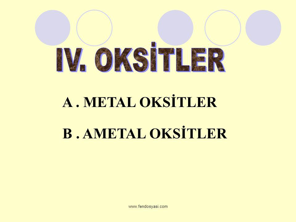 IV. OKSİTLER A . METAL OKSİTLER B . AMETAL OKSİTLER www.fendosyasi.com
