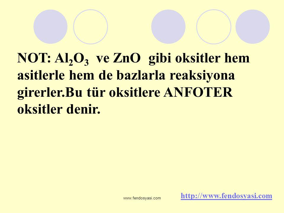 NOT: Al2O3 ve ZnO gibi oksitler hem asitlerle hem de bazlarla reaksiyona girerler.Bu tür oksitlere ANFOTER oksitler denir.