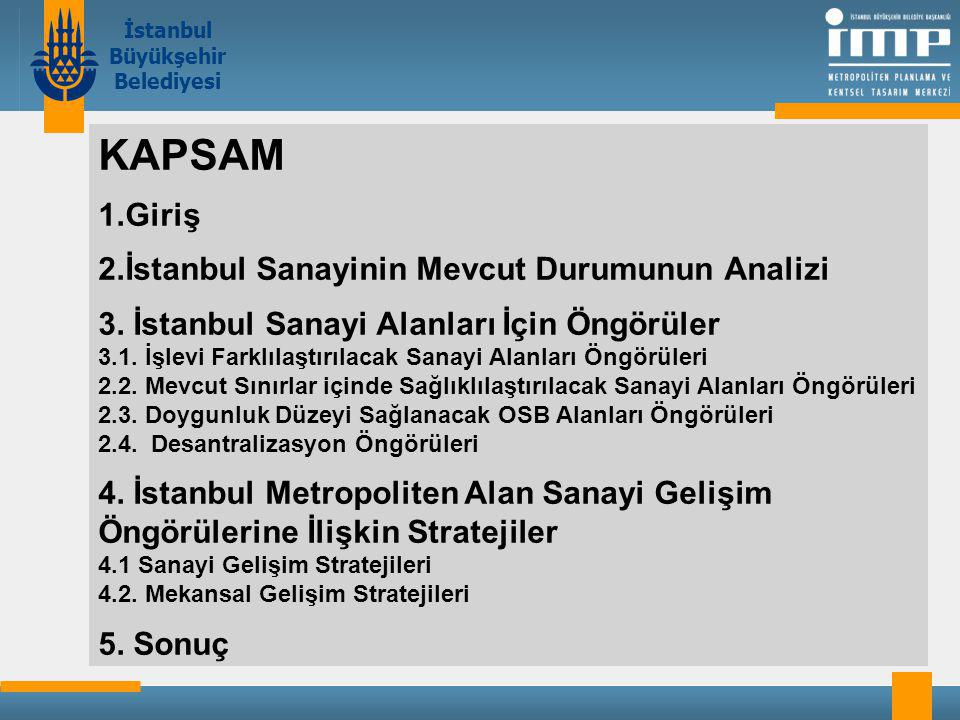 KAPSAM 1.Giriş 2.İstanbul Sanayinin Mevcut Durumunun Analizi