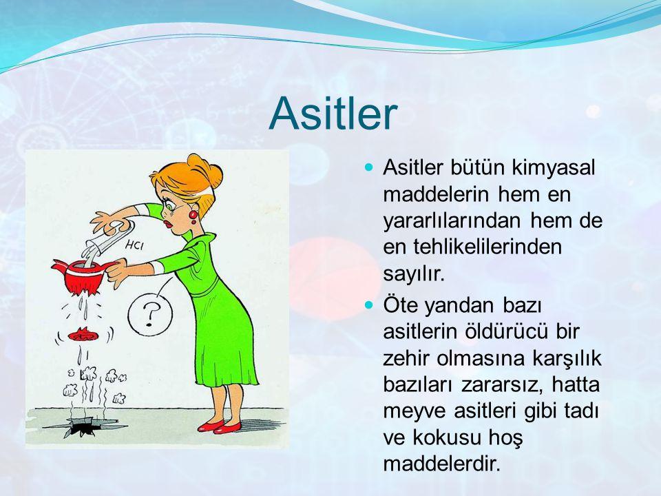 Asitler Asitler bütün kimyasal maddelerin hem en yararlılarından hem de en tehlikelilerinden sayılır.