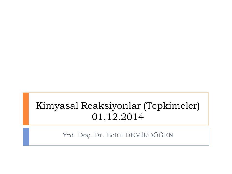 Kimyasal Reaksiyonlar (Tepkimeler) 01.12.2014