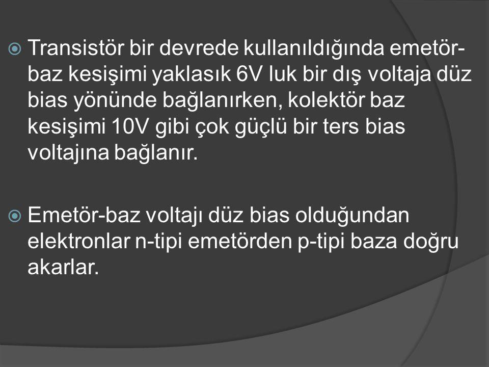 Transistör bir devrede kullanıldığında emetör-baz kesişimi yaklasık 6V luk bir dış voltaja düz bias yönünde bağlanırken, kolektör baz kesişimi 10V gibi çok güçlü bir ters bias voltajına bağlanır.