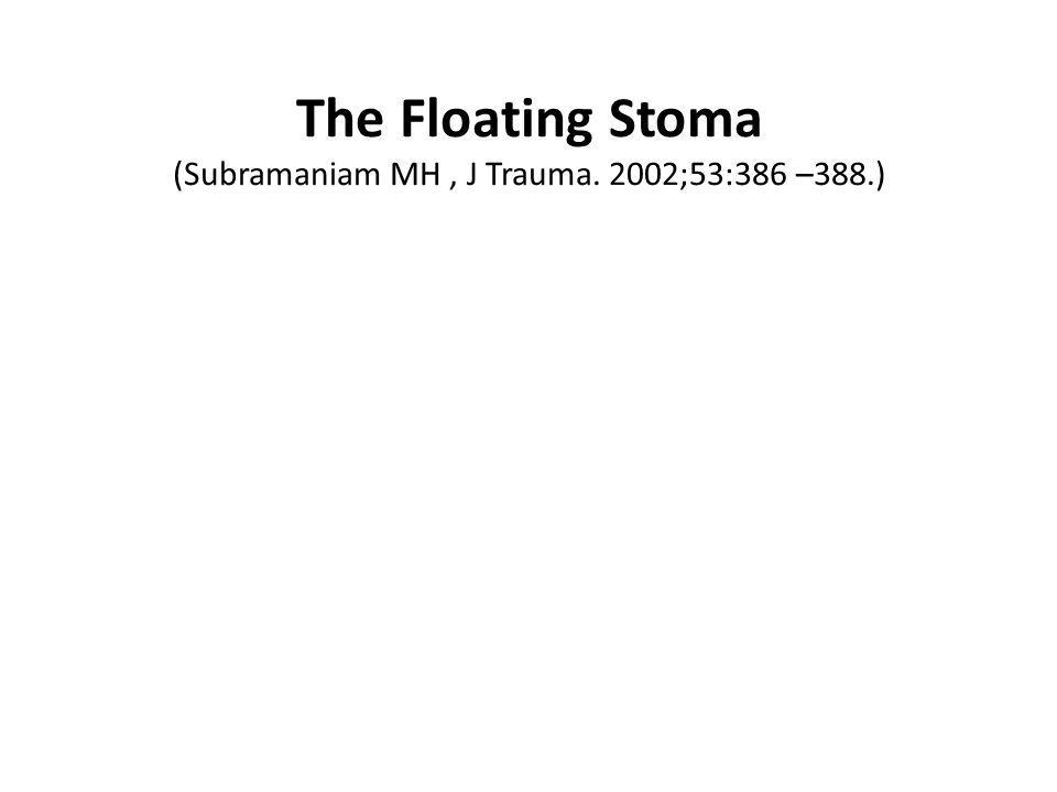 The Floating Stoma (Subramaniam MH , J Trauma. 2002;53:386 –388.)