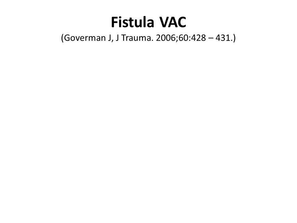 Fistula VAC (Goverman J, J Trauma. 2006;60:428 – 431.)