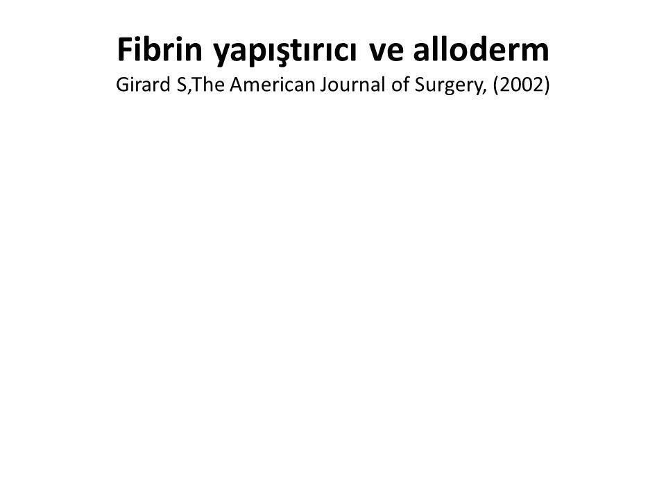 Fibrin yapıştırıcı ve alloderm Girard S,The American Journal of Surgery, (2002)