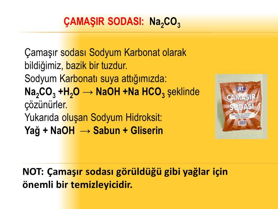 ÇAMAŞIR SODASI: Na2CO3 Çamaşır sodası Sodyum Karbonat olarak bildiğimiz, bazik bir tuzdur. Sodyum Karbonatı suya attığımızda: