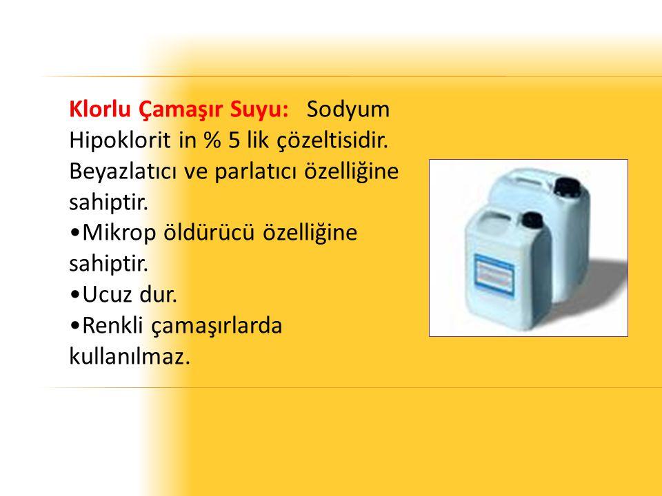 Klorlu Çamaşır Suyu: Sodyum Hipoklorit in % 5 lik çözeltisidir.