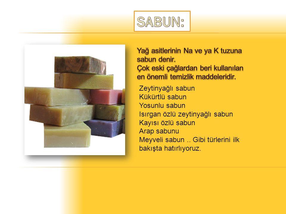 SABUN: Yağ asitlerinin Na ve ya K tuzuna sabun denir.