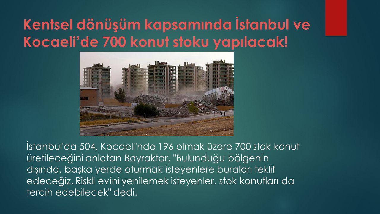 Kentsel dönüşüm kapsamında İstanbul ve Kocaeli'de 700 konut stoku yapılacak!