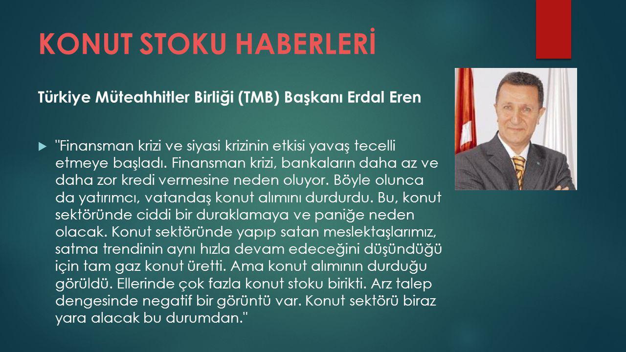 KONUT STOKU HABERLERİ Türkiye Müteahhitler Birliği (TMB) Başkanı Erdal Eren.