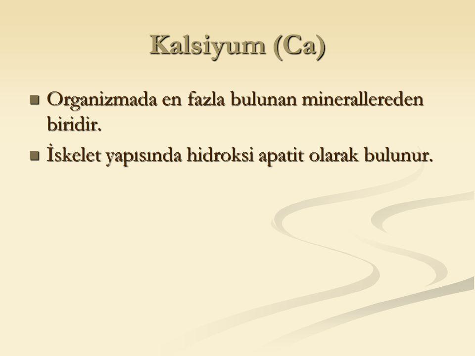 Kalsiyum (Ca) Organizmada en fazla bulunan minerallereden biridir.