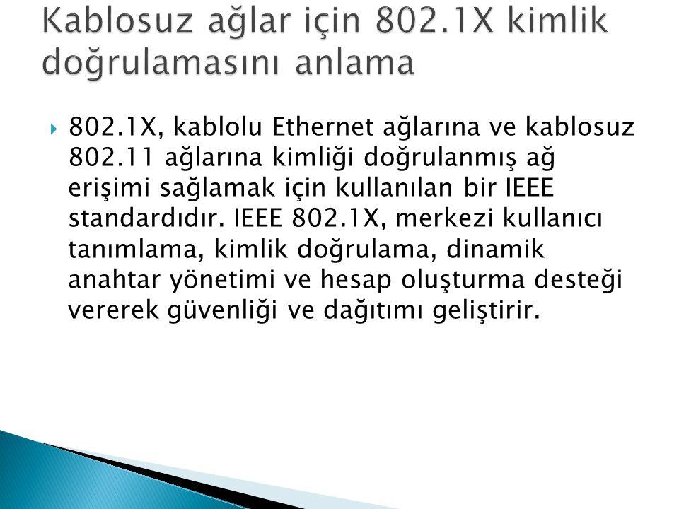 Kablosuz ağlar için 802.1X kimlik doğrulamasını anlama